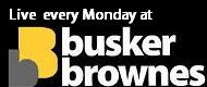 Performing live at Busker Brownes every Monday night